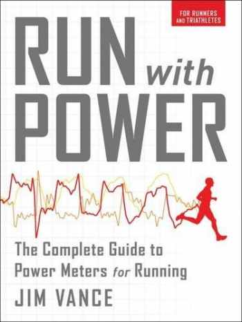 9781937715434-1937715434-Run with Power: The Complete Guide to Power Meters for Running