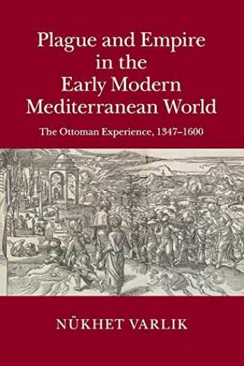 9781108412773-1108412777-Plague and Empire in the Early Modern Mediterranean World: The Ottoman Experience, 1347-1600