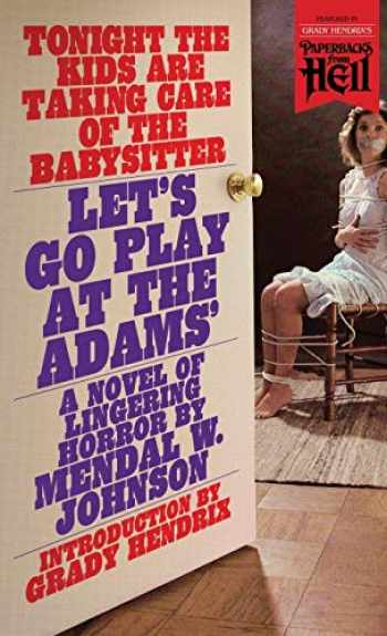 9781948405539-1948405539-Let's Go Play at the Adams' (Paperbacks from Hell)