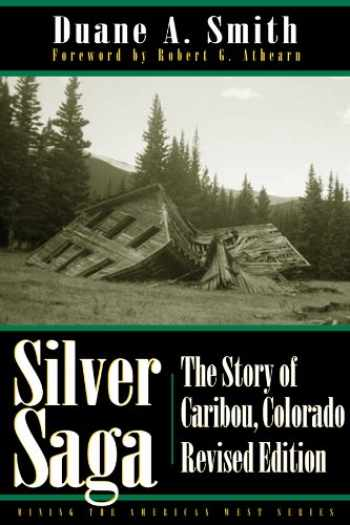 9780870817298-0870817299-Silver Saga: The Story of Caribou, Colorado, Revised Edition (Mining the American West)