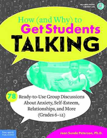 9781631984068-1631984063-How (and Why) to Get Students Talking: 78 Ready-to-Use Group Discussions About Anxiety, Self-Esteem, Relationships, and More (Grades 6–12) (Free Spirit Professional™)