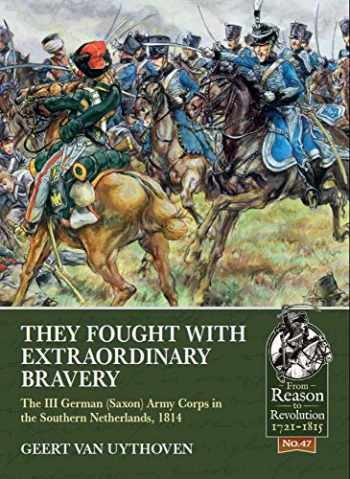 9781912866656-191286665X-They Fought with Extraordinary Bravery: The III German (Saxon) Army Corps in the Southern Netherlands, 1814 (From Reason to Revolution)
