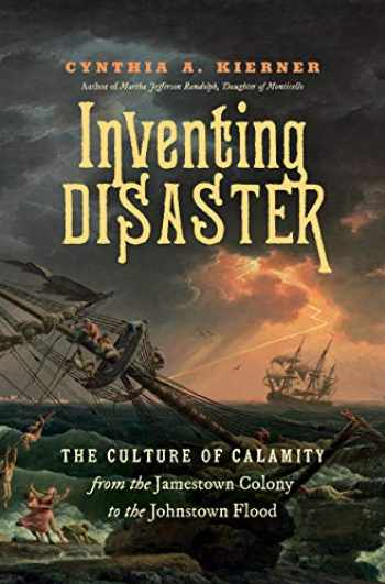 9781469652511-146965251X-Inventing Disaster: The Culture of Calamity from the Jamestown Colony to the Johnstown Flood