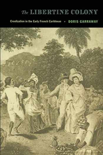 9780822334651-0822334658-The Libertine Colony: Creolization in the Early French Caribbean (a John Hope Franklin Center Book)