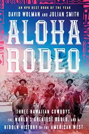 9780062836014-0062836013-Aloha Rodeo: Three Hawaiian Cowboys, the World's Greatest Rodeo, and a Hidden History of the American West