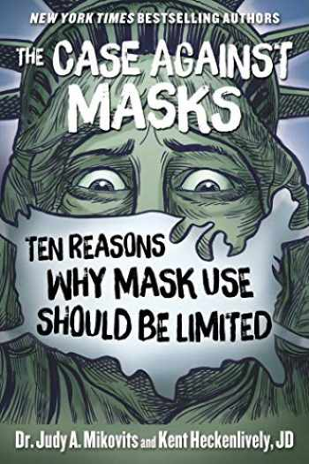 9781510764279-1510764275-The Case Against Masks: Ten Reasons Why Mask Use Should be Limited
