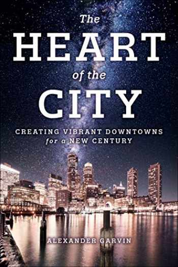 9781610919494-1610919491-The Heart of the City: Creating Vibrant Downtowns for a New Century