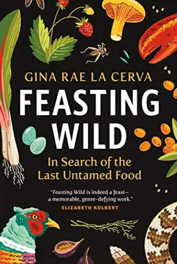 9781771645331-1771645334-Feasting Wild: In Search of the Last Untamed Food