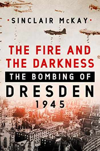 9781250258014-1250258014-The Fire and the Darkness: The Bombing of Dresden, 1945