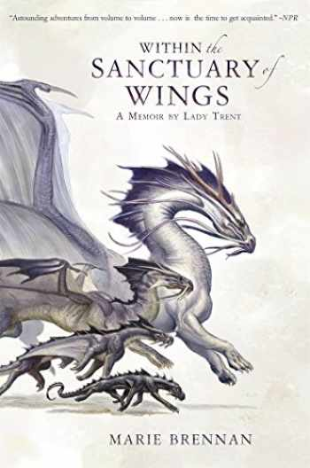 9781783297788-1783297786-Within the Sanctuary of Wings: A Memoir by Lady Trent (A Natural History of Dragons 5)