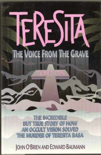 9780929387673-0929387678-Teresita the Voice from the Grave: The Incredible but True Story of How an Occult Vision Solved the Murder of Teresita Basa