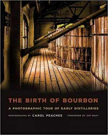 9780813165547-0813165547-The Birth of Bourbon: A Photographic Tour of Early Distilleries