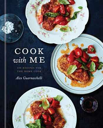 9780593135082-0593135083-Cook with Me: 150 Recipes for the Home Cook: A Cookbook