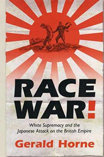 9780814736418-0814736416-Race War!: White Supremacy and the Japanese Attack on the British Empire