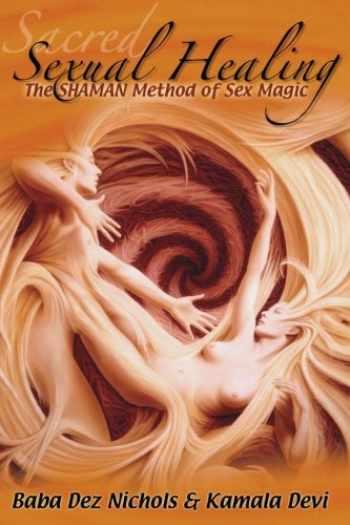 9780989648509-0989648508-Sacred Sexual Healing: The SHAMAN Method of Sex Magic