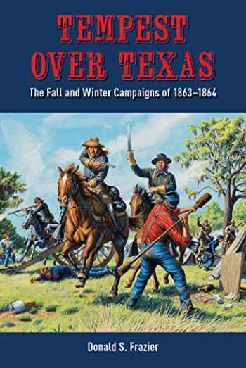 9781933337838-1933337834-Tempest over Texas: The Fall and Winter Campaigns of 1863–1864