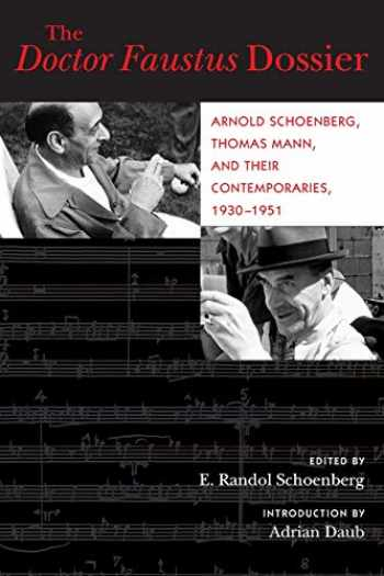 9780520296831-0520296834-The Doctor Faustus Dossier: Arnold Schoenberg, Thomas Mann, and Their Contemporaries, 1930-1951 (Volume 22) (California Studies in 20th-Century Music)