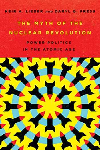 9781501749292-1501749293-The Myth of the Nuclear Revolution: Power Politics in the Atomic Age (Cornell Studies in Security Affairs)