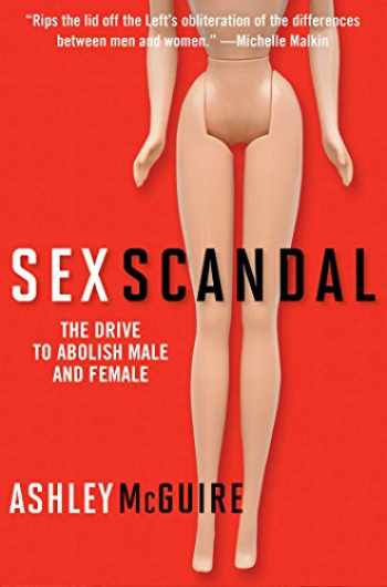 9781621575818-1621575810-Sex Scandal: The Drive to Abolish Male and Female
