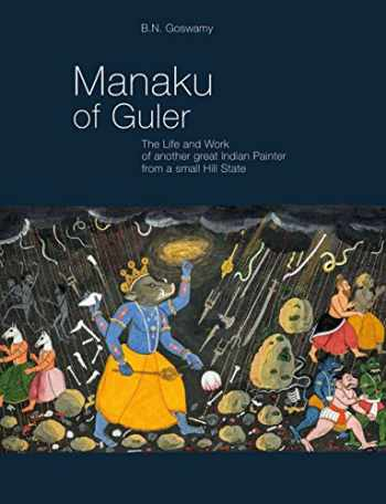 9789385285820-9385285823-Manaku of Guler: The Life and Work of Another Great Indian Painter From a Small Hill State