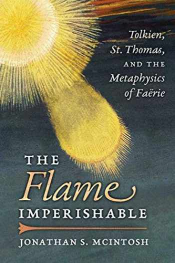 9781621383154-1621383156-The Flame Imperishable: Tolkien, St. Thomas, and the Metaphysics of Faerie