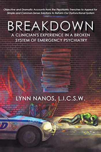 9780692168424-0692168427-Breakdown: A Clinician's Experience in a Broken System of Emergency Psychiatry (Serious Mental Illness, Psychosis, Reform)