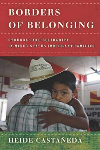 9781503607910-1503607917-Borders of Belonging: Struggle and Solidarity in Mixed-Status Immigrant Families