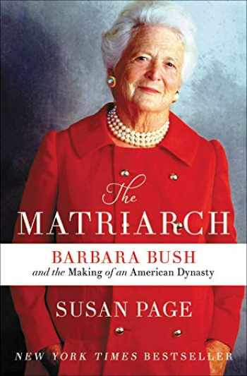 9781538715529-153871552X-The Matriarch: Barbara Bush and the Making of an American Dynasty
