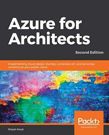 9781789614503-1789614503-Azure for Architects: Implementing cloud design, DevOps, containers, IoT, and serverless solutions on your public cloud, 2nd Edition