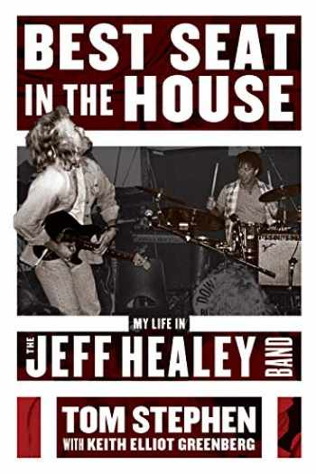 9781770414518-1770414517-Best Seat in the House: My Life in the Jeff Healey Band
