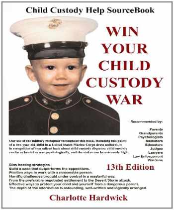 9781587471483-1587471485-Win Your Child Custody War: Child Custody Help Source Book--A How-To System for People Serious About the Welfare of Their Child