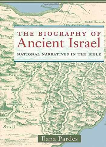 9780520236868-0520236866-The Biography of Ancient Israel: National Narratives in the Bible