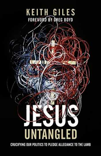9781938480218-193848021X-Jesus Untangled: Crucifying Our Politics to Pledge Allegiance to the Lamb