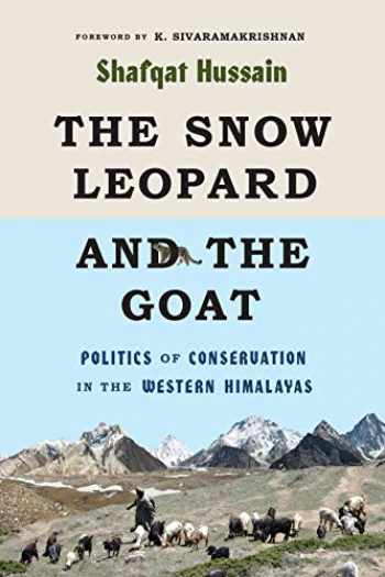9780295746579-0295746572-The Snow Leopard and the Goat: Politics of Conservation in the Western Himalayas (Culture, Place, and Nature)