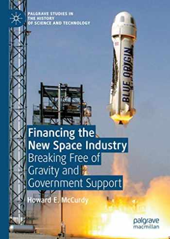 9783030322915-3030322912-Financing the New Space Industry: Breaking Free of Gravity and Government Support (Palgrave Studies in the History of Science and Technology)