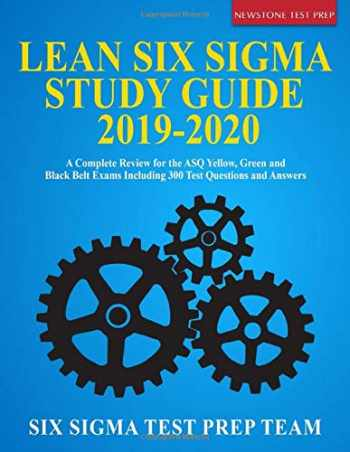 9781687238078-1687238073-Lean Six Sigma Study Guide 2019-2020: A Complete Review for the ASQ Yellow, Green and Black Belt Exams Including 300 Test Questions and Answers
