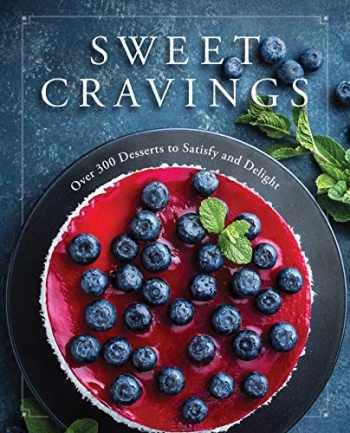 9781604338997-1604338997-Sweet Cravings: Over 300 Desserts to Satisfy and Delight