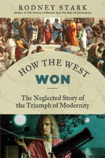 9781610170857-1610170857-How the West Won: The Neglected Story of the Triumph of Modernity