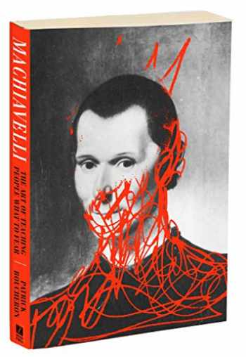 9781590519523-1590519523-Machiavelli: The Art of Teaching People What to Fear