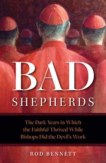 9781622827145-1622827147-The Bad Shepherds: The Dark Years in Which the Faithful Thrived While Bishops Did the Devil's Work