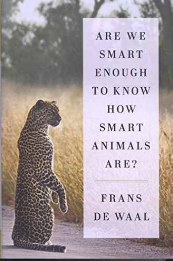 9780393246186-0393246183-Are We Smart Enough to Know How Smart Animals Are?