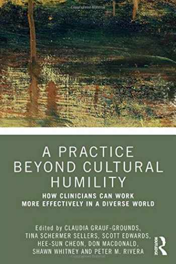 9780367356446-0367356449-A Practice Beyond Cultural Humility: How Clinicians Can Work More Effectively in a Diverse World