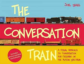 9781849059862-1849059861-The Conversation Train: A Visual Approach to Conversation for Children on the Autism Spectrum