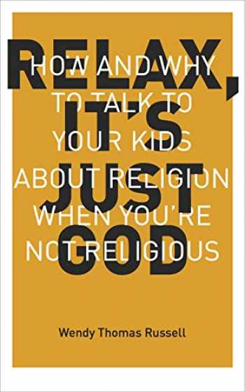 9781941932001-1941932002-Relax It's Just God: How and Why to Talk to Your Kids About Religion When You're Not Religious