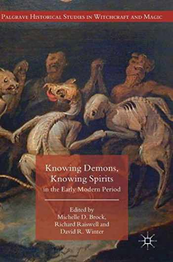 9783319757377-3319757377-Knowing Demons, Knowing Spirits in the Early Modern Period (Palgrave Historical Studies in Witchcraft and Magic)