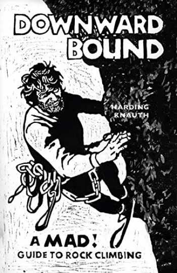 9781940777405-1940777402-Downward Bound: A Mad! Guide to Rock Climbing