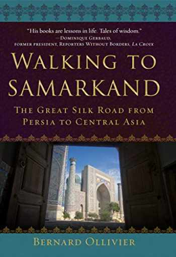 9781510746893-1510746897-Walking to Samarkand: The Great Silk Road from Persia to Central Asia