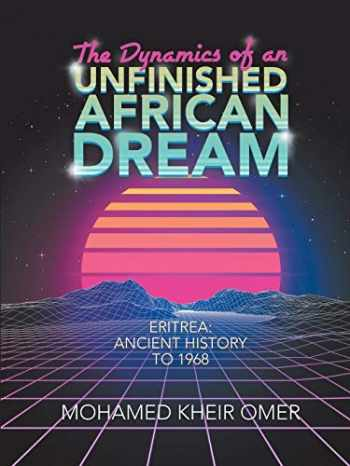 9781684716494-1684716497-The Dynamics of an Unfinished African Dream: Eritrea: Ancient History to 1968
