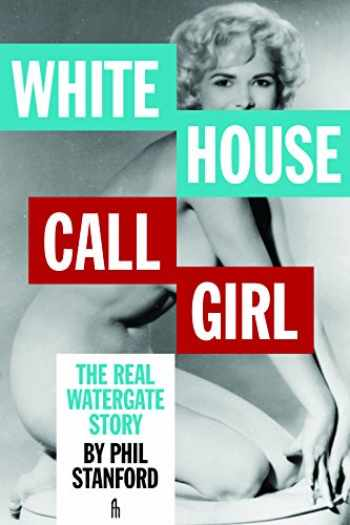 9781936239900-1936239906-White House Call Girl: The Real Watergate Story