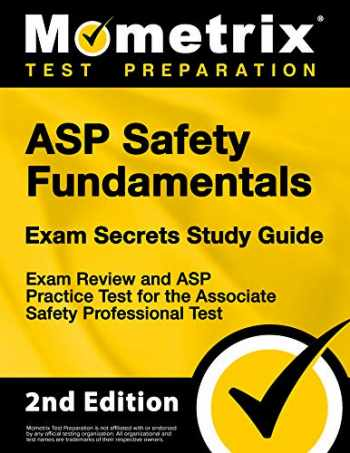9781516714735-1516714733-ASP Safety Fundamentals Exam Secrets Study Guide - Exam Review and ASP Practice Test for the Associate Safety Professional Test [2nd Edition]